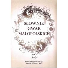 Słownik gwar małopolskich. Tom I: A-Ó. Wydanie drugie