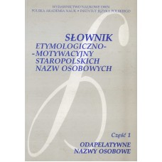Słownik etymologiczno-motywacyjny staropolskich nazw osobowych. Część 1