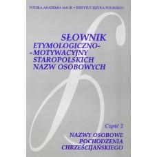 Słownik etymologiczno-motywacyjny staropolskich nazw osobowych. Część 2