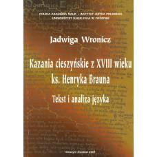 Jadwiga Wronicz, Kazania cieszyńskie z XVIII wieku ks. Henryka Brauna. Tekst i analiza języka