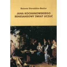 Bożena Sieradzka-Baziur, Jana Kochanowskiego renesansowy świat uczuć