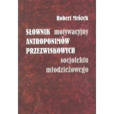 Robert Mrózek, Słownik motywacyjny antroponimów przezwiskowych socjolektu młodzieżowego