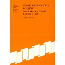 Nowe słownictwo polskie 1985 -1992. Część I: A-O