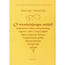 Wacław Twardzik, O uważniejszym aniżeli dotychmiast
