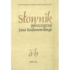 Słownik polszczyzny Jana Kochanowskiego. Tom I