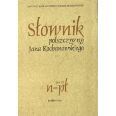 Słownik polszczyzny Jana Kochanowskiego. Tom III