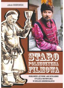 """Jakub Bobrowski, """"Staropolszczyzna"""" filmowa."""