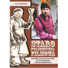 """Jakub Bobrowski, """"Staropolszczyzna"""" filmowa. Osobliwości językowe jako wykładniki stylizacji historycznej w dziełach audiowizualnych"""