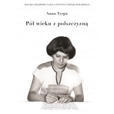 Anna Tyrpa, Pół wieku z polszczyzną